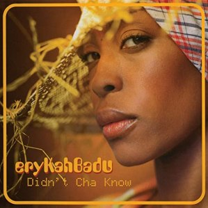 Didnt_cha_know_erykah_badu
